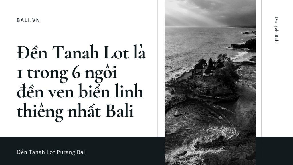 Đền Tanah Lot là 1 trong 6 ngôi đền linh thiêng ven biển của Bali