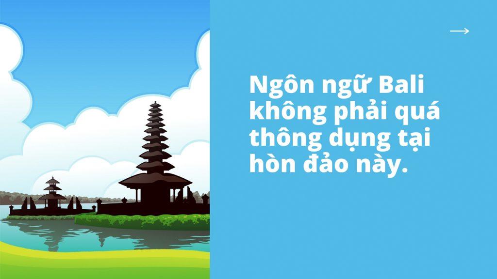 Ngôn ngữ Bali không quá thông dụng ở hòn đảo này