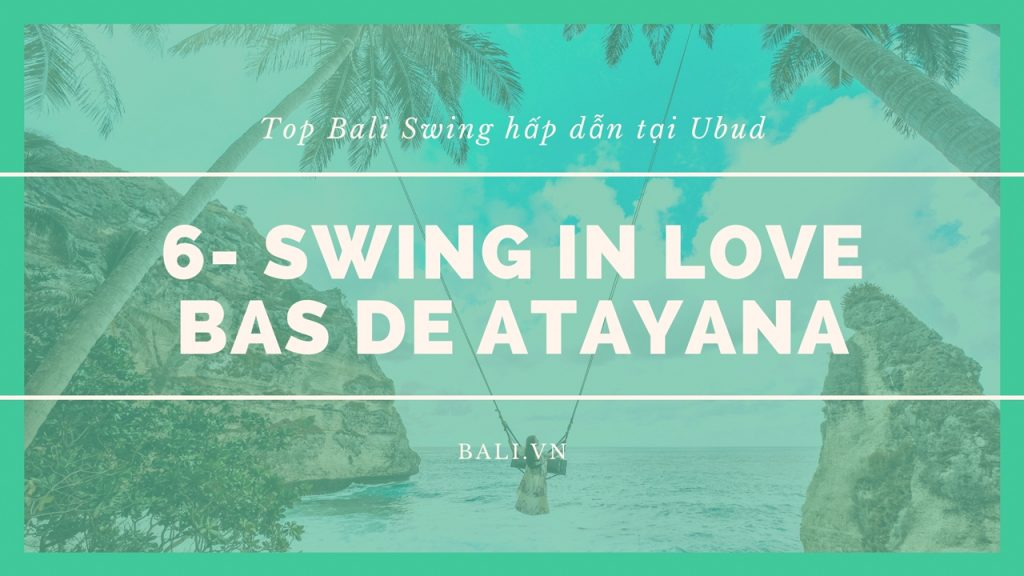 6- Swing in Love tại Bas De Atayana